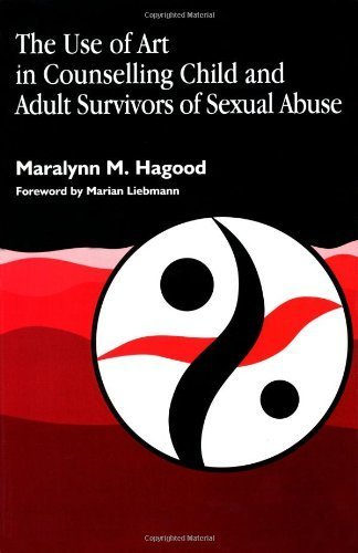 The Use of Art in Counselling Child and Adult Survivors of Sexual Abuse (Arts Therapies) by Hagood, Maralynn M. (2000) Paperback