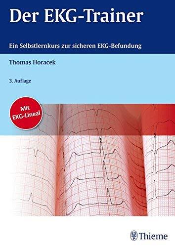 Der EKG-Trainer: Ein didaktisch geführter Selbstlernkurs mit 200 Beispiel-EKGs by Thomas Horacek(20. Februar 2013)