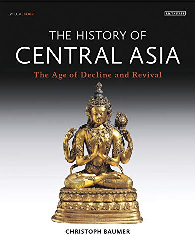The History of Central Asia: The Age of Decline and Revival: Volume 4