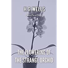 The Flowering of the Strange Orchid (World Classics)