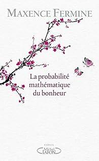 La probabilité mathématique du bonheur par Maxence Fermine