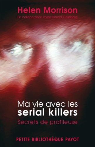 Ma vie avec les serial killers : Secrets de profileuse