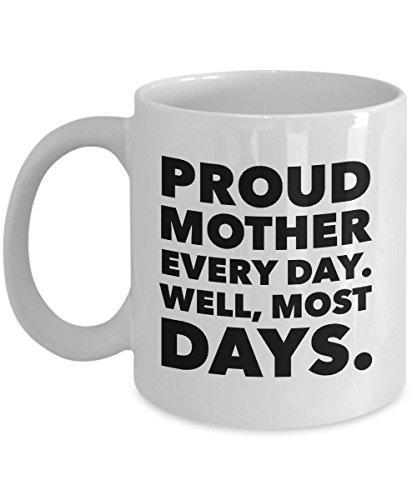 Funny Proud Mother Tasse-Jeden Tag gut die meisten-Mom Kaffee Tasse Tee Becher Humor Geschenk Idee-Mother 's Day Gag Weihnachten Witz-11Unze (Day Kaffee Becher Mothers)
