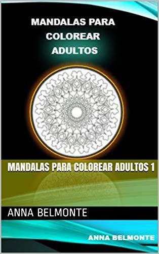 MANDALAS PARA COLOREAR ADULTOS 1 (Mandalas para colorear adultos.)