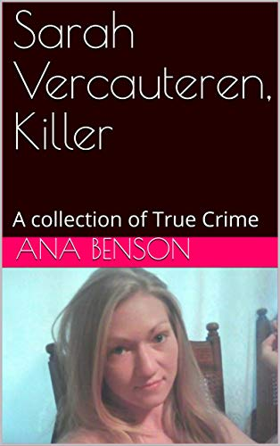 Sarah Vercauteren, Killer: A collection of True Crime (English Edition)