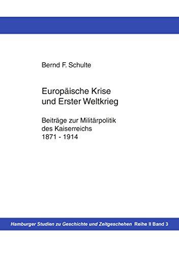 Europäische Krise und Erster Weltkrieg: Beiträge zur Militärpolitik des Kaiserreichs, 1871-1914