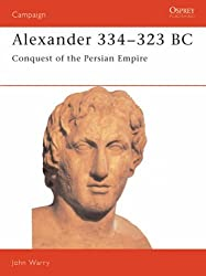 Alexander 334-323 BC: Conquest of the Persian Empire (Campaign) by John Warry (1991-01-24)