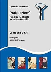 PraNeoHom® Lehrbuch Band 5 - Praxisorientierte Neue Homöopathie: Psychomeridian, Chakra-Therapie, Schamanisches Aurawedeln