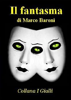 Il fantasma (I Gialli Vol. 3) di [Baroni, Marco]