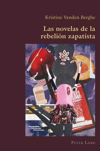 Las Novelas de la Rebeli n Zapatista (Hispanic Studies: Culture and Ideas) por Kristine Vanden Berghe