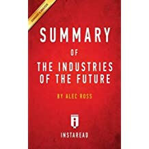 Summary of the Industries of the Future: By Alec Ross - Includes Analysis