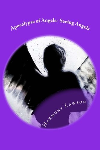 Apocalypse of Angels: Seeing Angels: Forbidden love may be all that saves her. (Volume 1) by Harmony Lawson (2013-01-09)