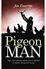 Pigeon Man: Notes, tips and observations from a lifetime of pigeon rearing and racing Paperback
