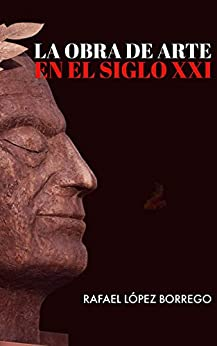 La obra de arte en el siglo XXI (Spanish Edition) by [López Borrego, Rafael , López Borrego, Rafael]