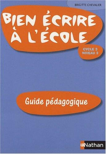 Bien écrire à l'école Cycle 3 niveau 3 : Guide pédagogique