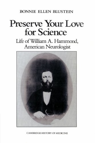 Preserve your Love for Science Paperback: Life of William A Hammond, American Neurologist (Cambridge Studies in the History of Medicine)