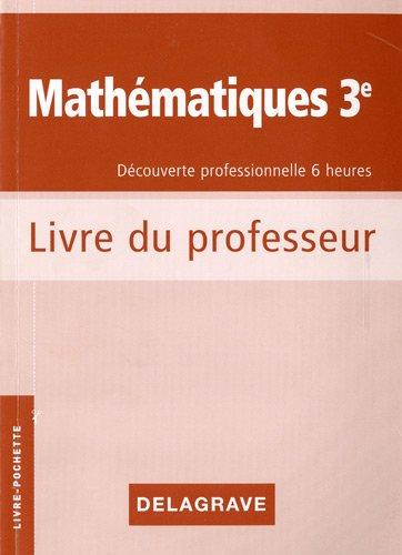 Mathématiques 3e Découverte professionnelle 6 heures : Cahier d'activités, Livre du professeur