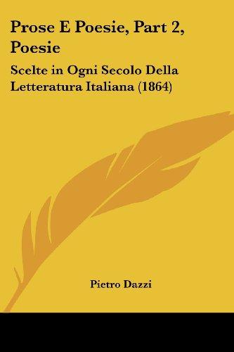 Prose E Poesie, Part 2, Poesie: Scelte in Ogni Secolo Della Letteratura Italiana (1864)