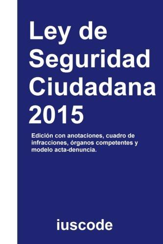 Ley de Seguridad Ciudadana 2015: Ley Orgánica 4/2015, de 30 de marzo, de protección de la seguridad ciudadana por Pau David Ruiz Moya