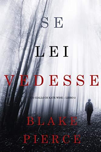Se lei vedesse (Un giallo di Kate Wise – Libro 2) di [Pierce, Blake]