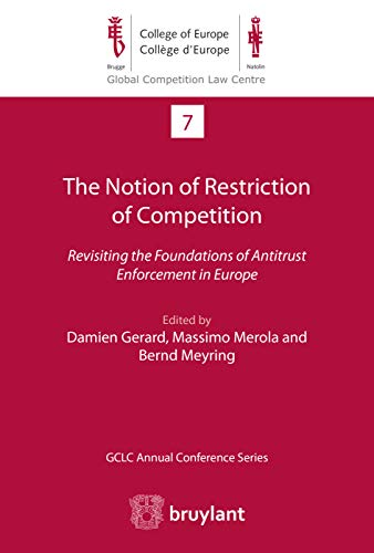 The Notion of Restriction of Competition: Revisiting the Foundations of Antitrust Enforcement in Europe (Global Competition Law Centre Book 7) (English Edition)