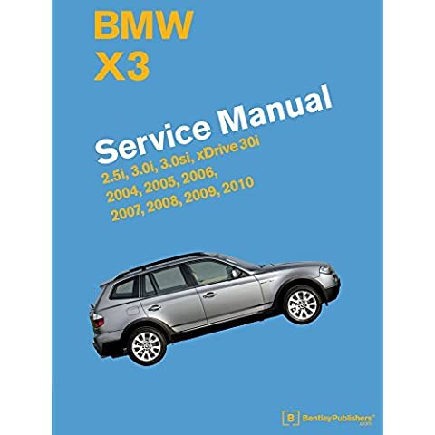 BMW X3 (E83) Service Manual: 2004, 2005, 2006, 2007, 2008, 2009, 2010 by Bentley Publishers