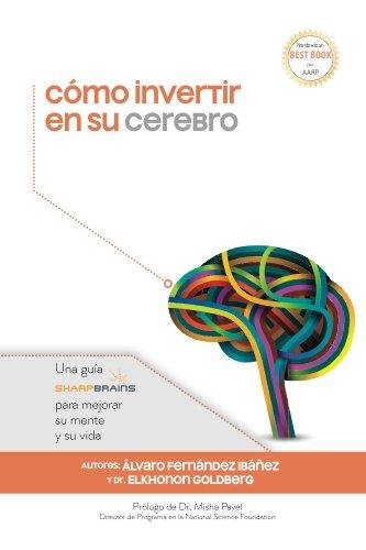 Cómo invertir en su cerebro: Una guía SharpBrains para mejorar su mente y su vida por Elkhonon Goldberg