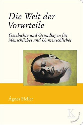 Die Welt der Vorurteile: Geschichte und Grundlagen für Menschliches und Unmenschliches (Edition Konturen)