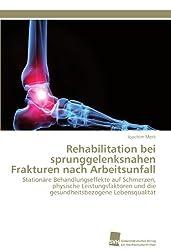 Rehabilitation bei sprunggelenksnahen Frakturen nach Arbeitsunfall: Stationäre Behandlungseffekte auf Schmerzen, physische Leistungsfaktoren und die gesundheitsbezogene Lebensqualität
