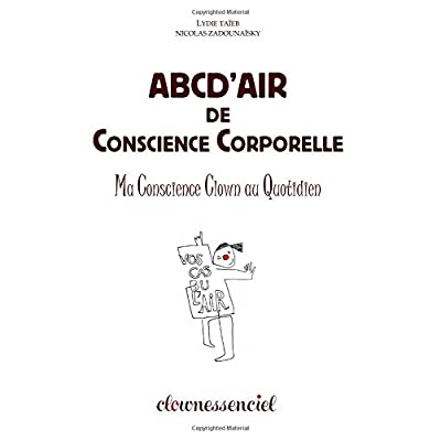 ABCD'Air de Conscience Corporelle: Ma Conscience Clown au Quotidien