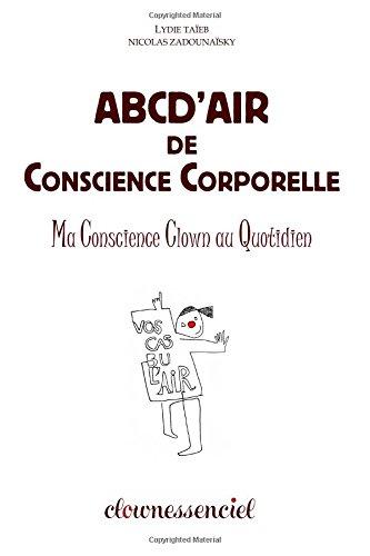ABCD'Air de Conscience Corporelle: Ma Conscience Clown au Quotidien par Mrs Lydie Taieb