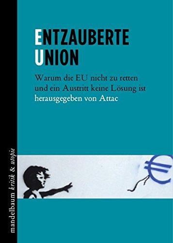 Entzauberte Union: Warum die EU nicht zu retten und ein Austritt keine Lösung ist