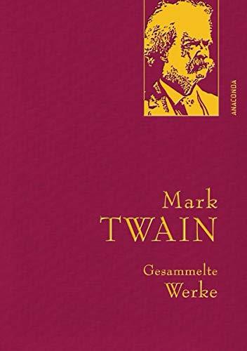 Mark Twain - Gesammelte Werke (Reise um die Welt; Reise durch Deutschland; 1.000.000-Pfundnote; Schreckliche deutsche  Sprache; Briefe von der Erde; ... von Adam und Eva) (Anaconda Gesammelte Werke)