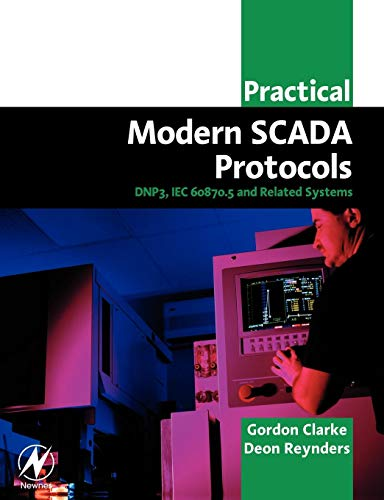 Practical Modern SCADA Protocols: DNP3, IEC 60870.5 and Related Systems: DNP3, 60870.5 and Related Systems (IDC Technology (Paperback)) -