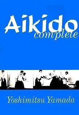 Aikido Complete by Yamada, Yoshimitsu (1984) Paperback