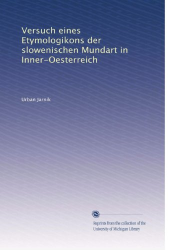Versuch eines Etymologikons der slowenischen Mundart in Inner-Oesterreich (German Edition)