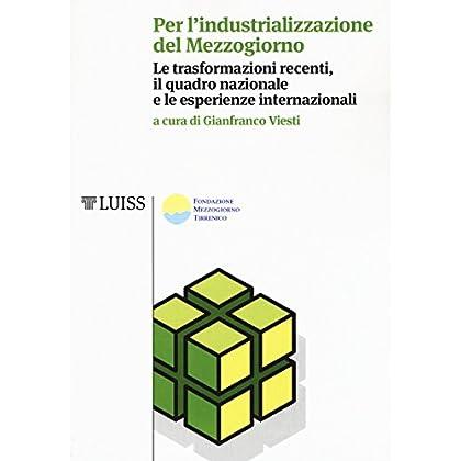 Per L'industrializzazione Del Mezzogiorno. Le Trasformazioni Recenti, Il Quadro Nazionale E Le Esperienze Internazionali
