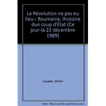 La révolution n'a pas eu lieu Roumanie : l histoire d un coup d état