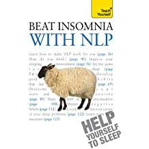 Beat Insomnia with NLP: Neurolinguistic programming techniques to improve your sleep (Teach Yourself)