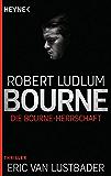 Die Bourne Herrschaft: Thriller (JASON BOURNE 12)