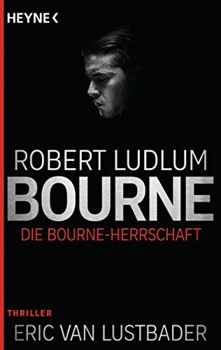 Die Bourne Herrschaft: Thriller (JASON BOURNE, Band 12)