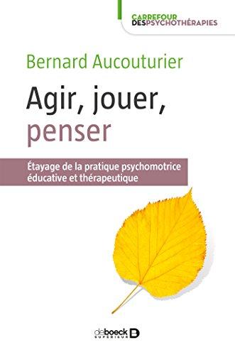 agir-jouer-penser-etayage-de-la-pratique-psychomotrice-educative-et-therapeutique-carrefour-des-psyc