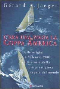 C'era una volta la Coppa America (I libri del mare) por Gérard A. Jaeger