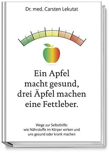 Ein Apfel macht gesund, drei Äpfel machen eine Fettleber. Wie Sie Ernährungs-Fehler vermeiden und länger gesund bleiben. Ernährungs-Tipps gegen Reizdam, Arthritis, Arthrose, Rheuma, Migräne u.v.m.