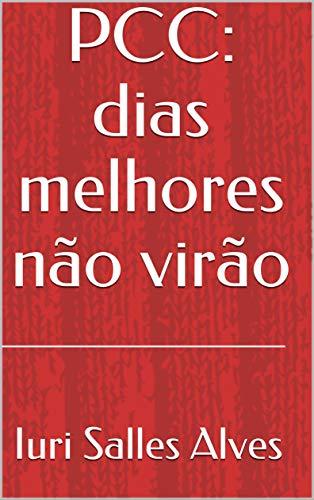 PCC: dias melhores não virão (Portuguese Edition)