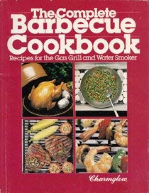 The Complete Barbecue Cookbook: Recipes for the Gas Grill and Water Smoker - Charmglow Gas Grill