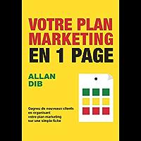Votre plan marketing en 1 page: Gagnez de nouveaux clients en organisant votre plan marketing sur une simple fiche