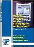 Dati di processo per lo stampaggio ad iniezione. Guida pratica alla regolazione ed ottimizzazione dei parametri della pressa