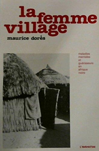 La femme village : Maladies mentales et guérisseurs en Afrique Noire