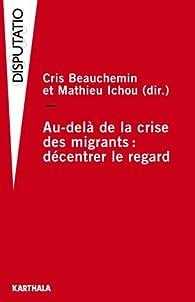 Au-delà de la crise des migrants : décentrer le regard par Cris Beauchemin